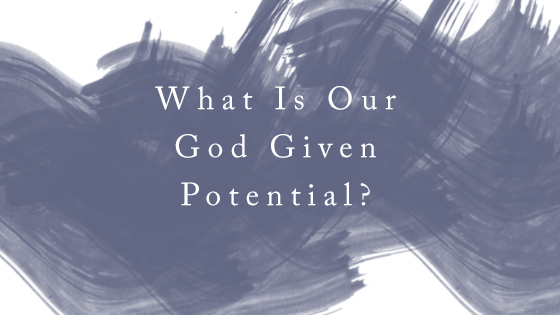 What is our God given potential?